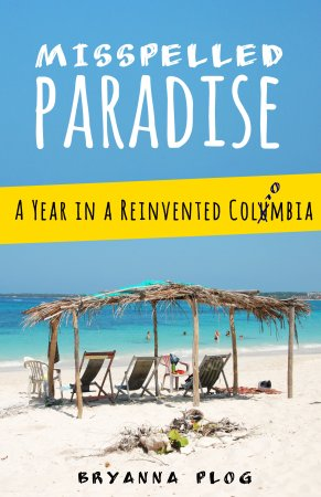 Misspelled Paradise: A Year in a Reinvented Colombia